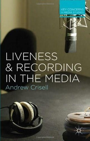 Liveness and Recording in the Media by Andrew Crisell, 9780230282223