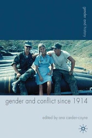 Gender and Conflict since 1914 (Historical and Interdisciplinary Perspectives) - 9780230280946 by Ana Carden-Coyne, 9780230280946