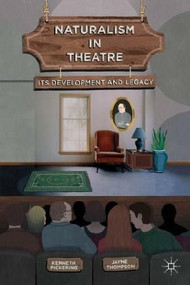Naturalism in Theatre (Its Development and Legacy) by Kenneth Pickering, Jayne Thompson, 9780230361072