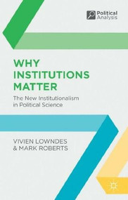 Why Institutions Matter (The New Institutionalism in Political Science) - 9780333929551 by Vivien Lowndes, Mark Roberts, 9780333929551
