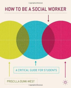How to be a Social Worker (A Critical Guide for Students) by Priscilla Dunk-West, 9780230370166