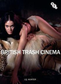 British Trash Cinema by I.Q. Hunter, 9781844574155