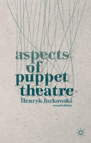 Aspects of Puppet Theatre by Henryk Jurkowski, Penny Francis, 9781137338433