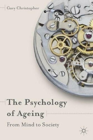 The Psychology of Ageing (From Mind to Society) by Gary Christopher, 9780230337213