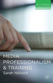 Media Professionalism and Training by Sarah Niblock, 9780230292826