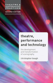 Theatre, Performance and Technology (The Development and Transformation of Scenography) by Christopher Baugh, 9781137005854