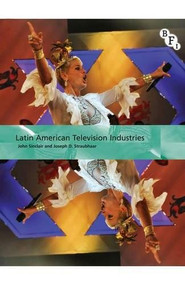 Latin American Television Industries by John Sinclair, Joseph Straubhaar, 9781844573899