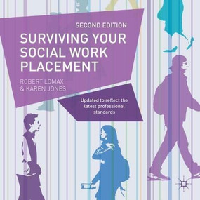 Surviving your Social Work Placement (Second Edition) by Robert Lomax, Karen Jones, 9781137328229