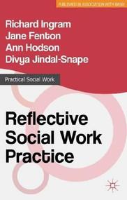 Reflective Social Work Practice by Richard Ingram, Jane Fenton, Ann Hodson, Divya Jindal-Snape, 9781137301987
