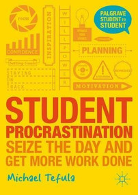 Student Procrastination (Seize the Day and Get More Work Done) by Michael Tefula, 9781137312457