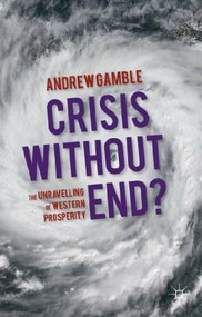Crisis Without End? (The Unravelling of Western Prosperity) by Andrew Gamble, 9780230367074