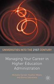 Managing Your Career in Higher Education Administration by Michelle Gander, Heather Moyes, Emma Sabzalieva, 9781137328328