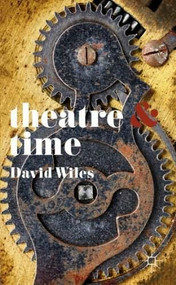 Theatre and Time by David Wiles, 9781137343864