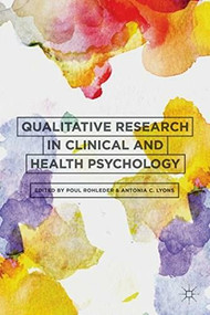 Qualitative Research in Clinical and Health Psychology by Poul Rohleder, Antonia C. Lyons, 9781137291073