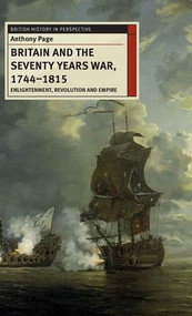 Britain and the Seventy Years War, 1744-1815 (Enlightenment, Revolution and Empire) by Anthony Page, 9780230577695