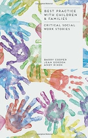 Best Practice with Children and Families (Critical Social Work Stories) by Barry Cooper, Jean Gordon, Andy Rixon, 9781137003010