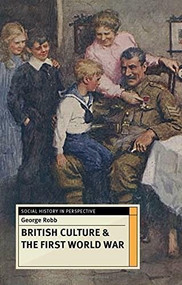 British Culture and the First World War by George Robb, 9781137307507