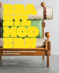 Brazil Modern (The Rediscovery of Twentieth-Century Brazilian Furniture) by Aric Chen, Zesty Meyers, 9781580934442