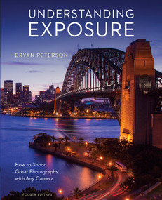 Understanding Exposure, Fourth Edition (How to Shoot Great Photographs with Any Camera) by Bryan Peterson, 9781607748502