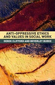 Anti-Oppressive Ethics and Values in Social Work (Past Caring?) by Derek Clifford, Beverley Burke, 9781403905567