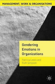 Gendering Emotions in Organizations by Patricia Lewis, Ruth Simpson, 9780230001480
