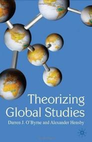 Theorizing Global Studies by Darren O'Byrne, Alexander Hensby, 9780230517325