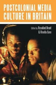 Postcolonial Media Culture in Britain by Rinella Cere, Rosalind Brunt, 9780230545311