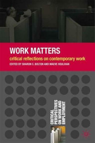 Work Matters (Critical Reflections on Contemporary Work) by Sharon C. Bolton, Maeve Houlihan, 9780230576391