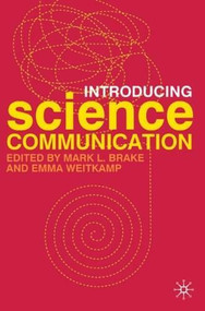 Introducing Science Communication (A Practical Guide) by Emma Weitkamp, Mark L. Brake, 9780230573857