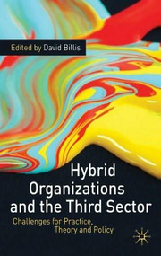 Hybrid Organizations and the Third Sector (Challenges for Practice, Theory and Policy) by David Billis, 9780230234635