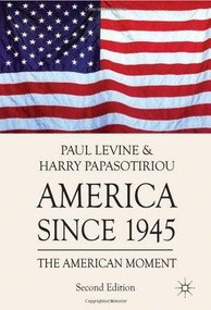 America since 1945 (The American Moment) by Harry Papasotiriou, Paul Levine, 9780230251458