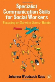 Specialist Communication Skills for Social Workers (Focusing on Service Users' Needs) by Johanna Woodcock-Ross, 9780230218048