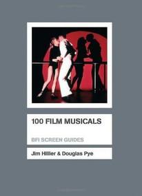 100 Film Musicals by Jim Hillier, Douglas Pye, 9781844573783