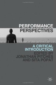 Performance Perspectives (A Critical Introduction) - 9780230243460 by Jonathan Pitches, Sita Popat, 9780230243460