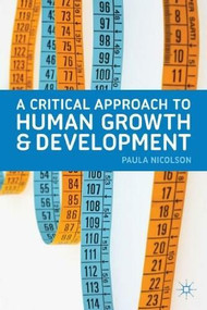 A Critical Approach to Human Growth and Development by Paula Nicolson, 9780230249028