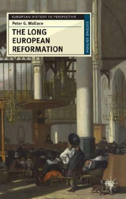 The Long European Reformation (Religion, Political Conflict, and the Search for Conformity, 1350-1750) - 9780230574823 by Peter G. Wallace, 9780230574823