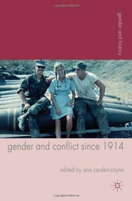 Gender and Conflict since 1914 (Historical and Interdisciplinary Perspectives) by Ana Carden-Coyne, 9780230280953
