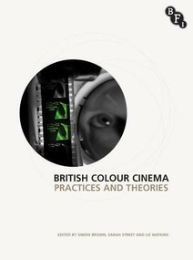 British Colour Cinema (Practices and Theories) - 9781844574131 by Sarah Street, Elizabeth Watkins, Simon Brown, 9781844574131