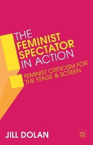 The Feminist Spectator in Action (Feminist Criticism for the Stage and Screen) - 9781137032904 by Jill Dolan, 9781137032904
