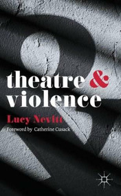 Theatre and Violence by Lucy Nevitt, 9781137302274
