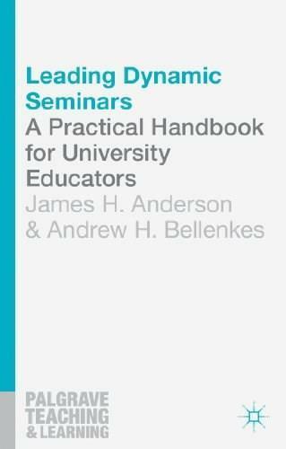 Leading Dynamic Seminars (A Practical Handbook for University Educators) by James H. Anderson, Andrew Bellenkes, 9781137276834