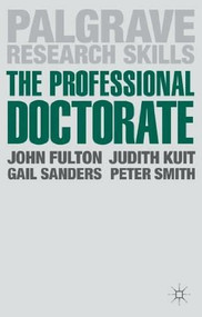 The Professional Doctorate (A Practical Guide) by John Fulton, Judith Kuit, Gail Sanders, Peter Smith, 9781137024190