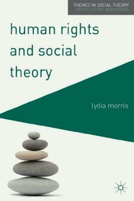 Human Rights and Social Theory by Lydia Morris, 9780230551602