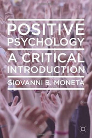 Positive Psychology (A Critical Introduction) by Giovanni B. Moneta, 9780230242937