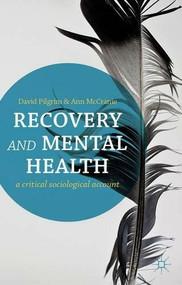 Recovery and Mental Health (A Critical Sociological Account) by David Pilgrim, Ann McCranie, 9780230291386