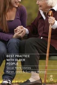 Best Practice with Older People (Social Work Stories) by Karen Jones, Susanna Watson, 9780230293823