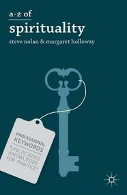 A-Z of Spirituality by Steve Nolan, Margaret Holloway, 9781137300928