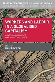 Workers and Labour in a Globalised Capitalism (Contemporary Themes and Theoretical Issues) by Maurizio Atzeni, 9780230303171