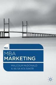 MBA Marketing by Malcolm McDonald, Ailsa Kolsaker, 9781137300294