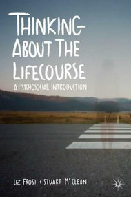 Thinking about the Lifecourse (A Psychosocial Introduction) by Elizabeth Frost, Stuart McClean, 9780230249653